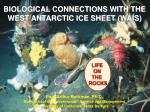 BIOLOGICAL CONNECTIONS WITH THE WEST ANTARCTIC ICE SHEET (WAIS)