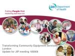 Transforming Community Equipment Services London Update for JIP meeting 180909