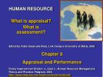 HUMAN RESOURCE What is appraisal? What is assessment?