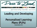 Leading and Developing Personalised Learning Plans (PLPs) Revised March 2012