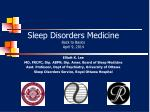 Sleep Disorders Medicine Back to Basics April 9, 2014