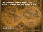 The European World, 1500-1720 Week 2: Europe and the Wider World