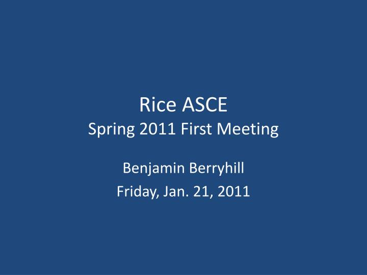 rice asce spring 2011 first meeting n.