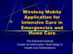Wireless Mobile Application for Intensive Care in Emergencies and Home Care