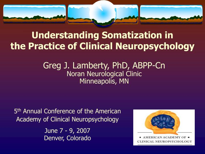 understanding somatization in the practice of clinical neuropsychology n.