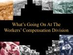 What's Going On At The Workers' Compensation Division