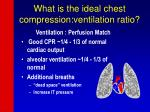 What is the ideal chest compression:ventilation ratio?