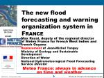 The new flood forecasting and warning organization system in F RANCE