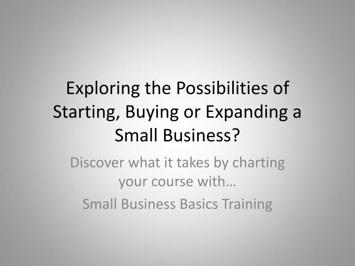 exploring the possibilities of starting buying or expanding a small business n.