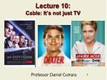 Lecture 10: Cable: It's not just TV