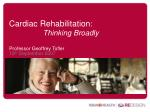 Cardiac Rehabilitation : Thinking Broadly