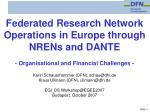 Federated Research Network Operations in Europe through NRENs and DANTE