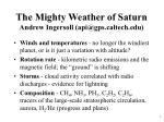 The Mighty Weather of Saturn Andrew Ingersoll (api@gpsltech)
