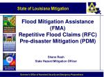 Flood Mitigation Assistance (FMA) Repetitive Flood Claims (RFC) Pre-disaster Mitigation (PDM)