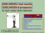 EDELWEISS-I last results EDELWEISS-II prospects for dark matter direct detection