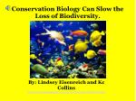 Conservation Biology Can Slow the Loss of Biodiversity.