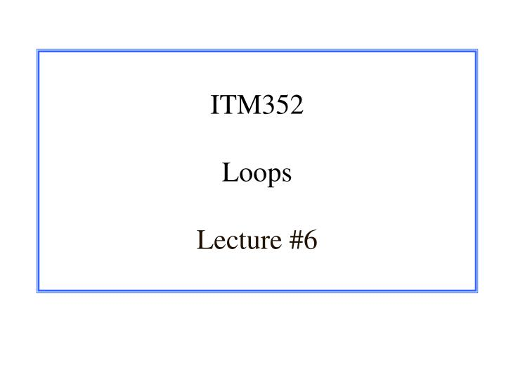 PPT - ITM352 Loops Lecture #6 PowerPoint Presentation - ID