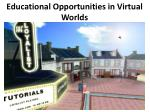 Educational Opportunities in Virtual Worlds