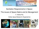 Sanitation Requirements in Space:  The issues of Space Debris and its Management V. Adimurthy