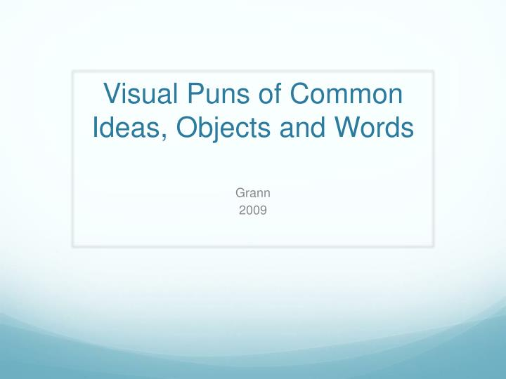 visual puns of common ideas objects and words n.