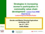 Gender and Market Oriented Agriculture workshop, ILRI Jan 31 st , 2011 Addis Ababa