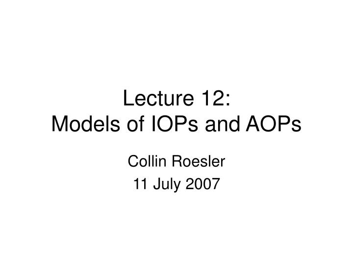 PPT - Lecture 12: Models of IOPs and AOPs PowerPoint