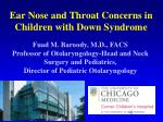 Ear Nose and Throat Concerns in Children with Down Syndrome