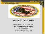 GREEN TO GOLD BRIEF MR. LARRY D.M. PARKER, SR. 5 TH  APACHE BRIGADE ROTC (210) 295-2006