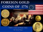 FOREIGN GOLD COINS OF 1776