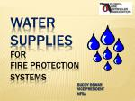 Water Supplies for Fire Protection Systems Buddy Dewar 					Vice President 					NFSA