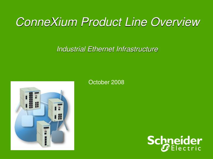 PPT - ConneXium Product Line Overview Industrial Ethernet