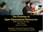The Promise of Open Educational Resources APEC Education Meeting Xian, China January 16, 2008