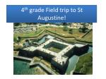 4 th  grade Field trip to St Augustine!