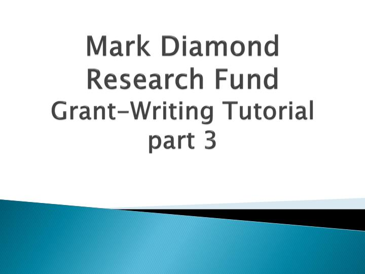 1528d00dc4 PPT - Mark Diamond Research Fund Grant-Writing Tutorial part 3 ...