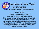 Coil Creations: A New Twist on Ceramics Linda M. Robinson NBCT Osceola County