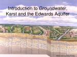 Introduction to Groundwater, Karst and the Edwards Aquifer