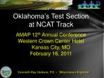 Oklahoma's Test Section  at NCAT Track AMAP 12 th  Annual Conference Western Crown Center Hotel