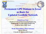 Permanent GPS Stations in Israel  as Basis for  Updated Geodetic Network Gilad Even-Tzur