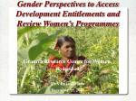 Gender Perspectives to Access Development Entitlements and Review Women's Programmes