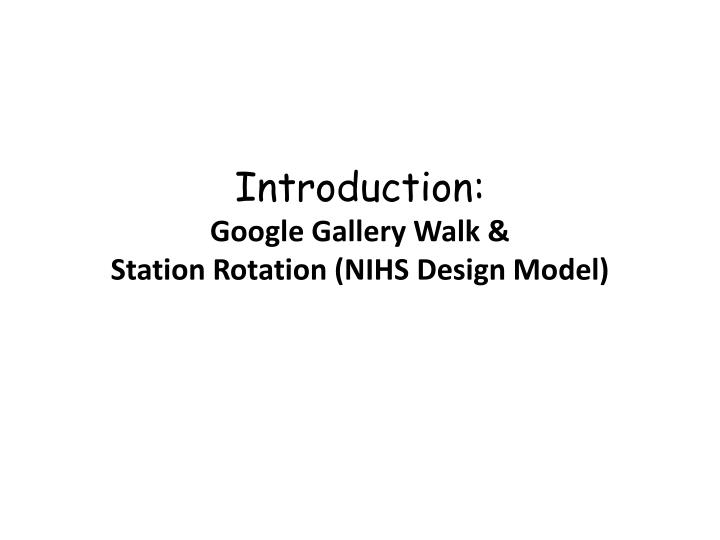introduction google gallery walk station rotation nihs design model n.