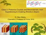 Class 3. Photonics Crystals and Metamaterials: from Superlensing to Cloaking (Pendry's dream)
