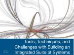 Tools, Techniques, and Challenges with Building an Integrated Suite of Systems