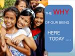 THE WHY OF OUR BEING       HERE        TODAY . ...
