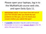 Please open your laptops, log in to the MyMathLab course web site, and open Daily  Quiz  11.