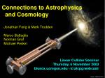 Connections to Astrophysics       and Cosmology   Jonathan Feng & Mark Trodden   Marco Battaglia
