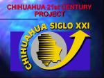 CHIHUAHUA 21st CENTURY PROJECT