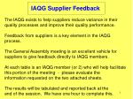 IAQG Supplier Feedback The IAQG exists to help suppliers reduce variance in their