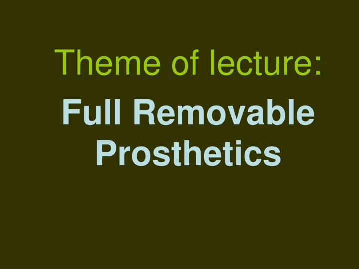 theme of lecture full removable prosthetics n.