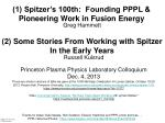 (1) Spitzer's 100th: Founding PPPL & Pioneering Work in Fusion Energy