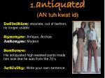 1. antiquated (AN tuh kwat id)